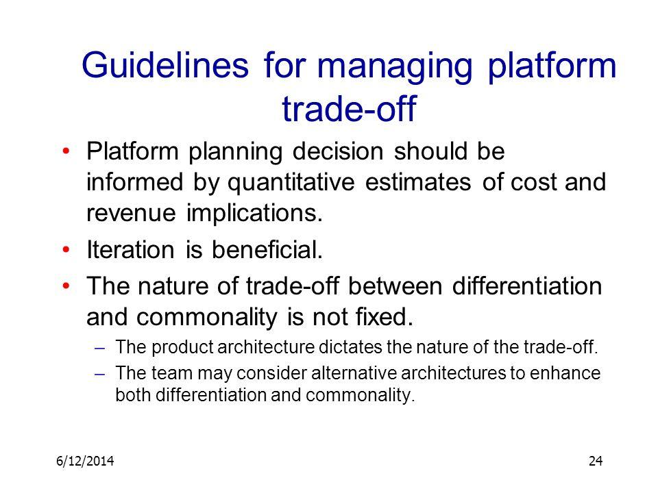 6/12/201424 Guidelines for managing platform trade-off Platform planning decision should be informed by quantitative estimates of cost and revenue imp