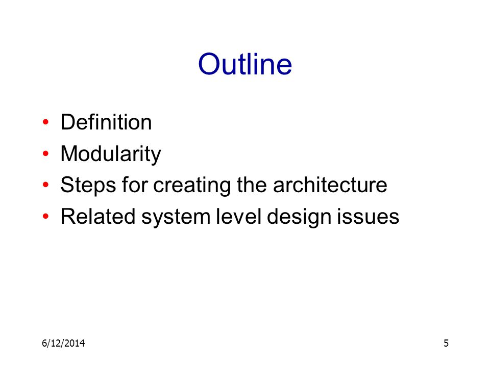 6/12/20145 Outline Definition Modularity Steps for creating the architecture Related system level design issues