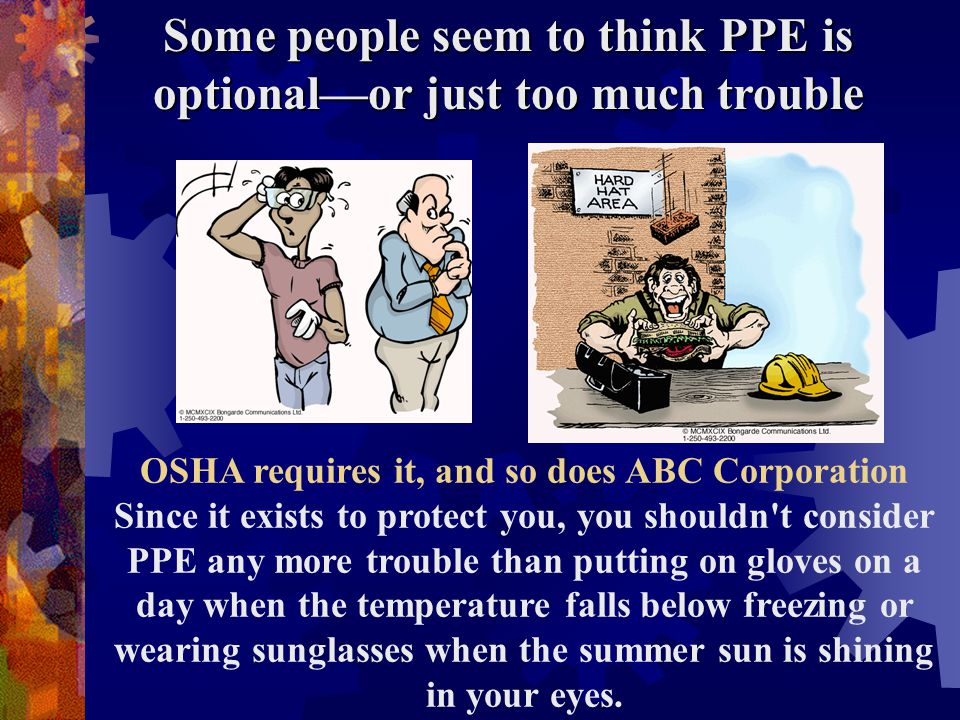 The Occupational Safety & Health Administration (OSHA) requires employers to provide employees with PPE when there s a risk of exposure to various hazards OSHA does more than require employers to provide PPE.