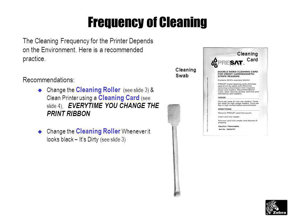 3 Frequency of Cleaning The Cleaning Frequency for the Printer Depends on the Environment. Here is a recommended practice. Recommendations: u Change t