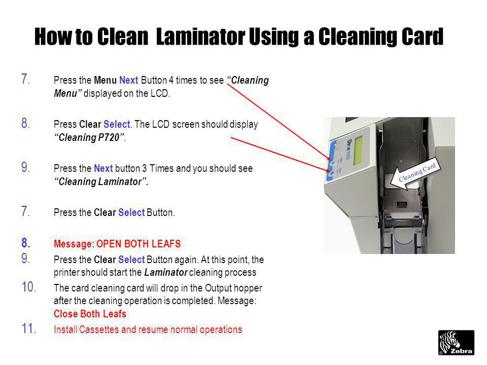 8 How to Clean Laminator Using a Cleaning Card 7. Press the Menu Next Button 4 times to see Cleaning Menu displayed on the LCD. 8. Press Clear Select.