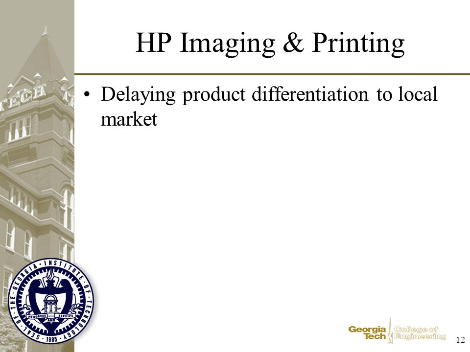 12 HP Imaging & Printing Delaying product differentiation to local market