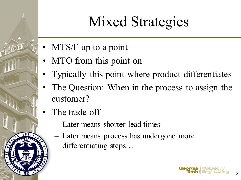 8 Mixed Strategies MTS/F up to a point MTO from this point on Typically this point where product differentiates The Question: When in the process to a