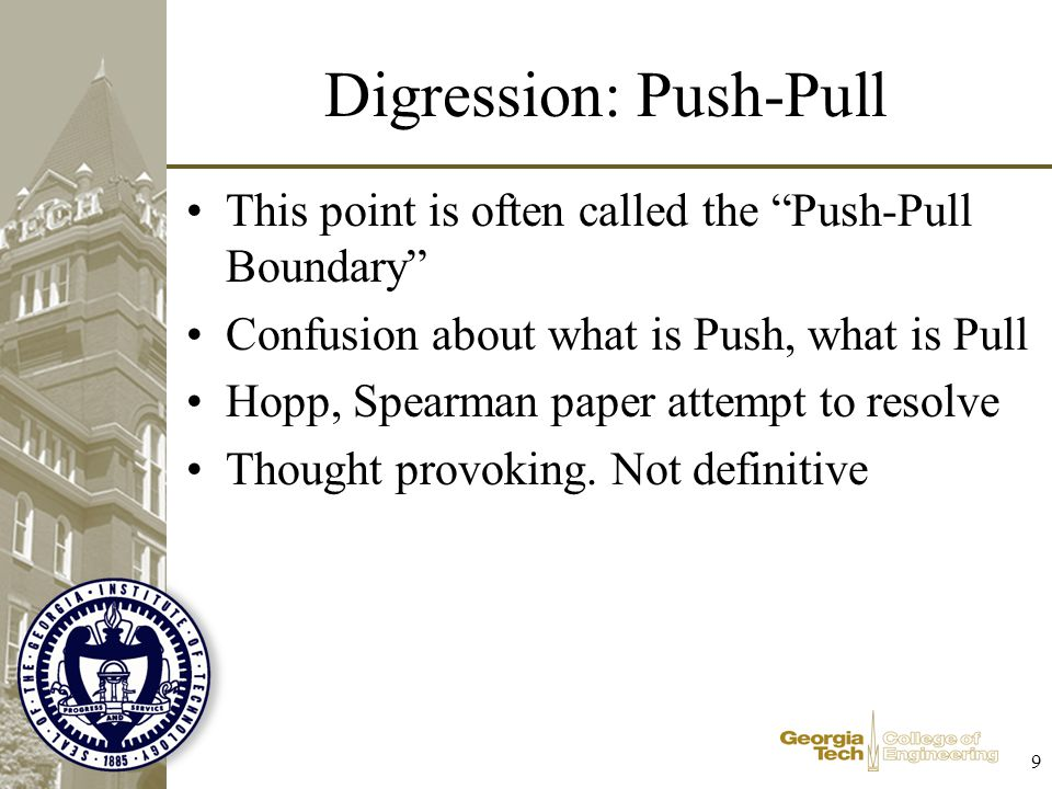 9 Digression: Push-Pull This point is often called the Push-Pull Boundary Confusion about what is Push, what is Pull Hopp, Spearman paper attempt to r