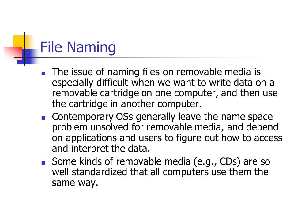 File Naming The issue of naming files on removable media is especially difficult when we want to write data on a removable cartridge on one computer, and then use the cartridge in another computer.