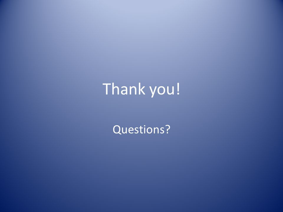 Thank you! Questions?