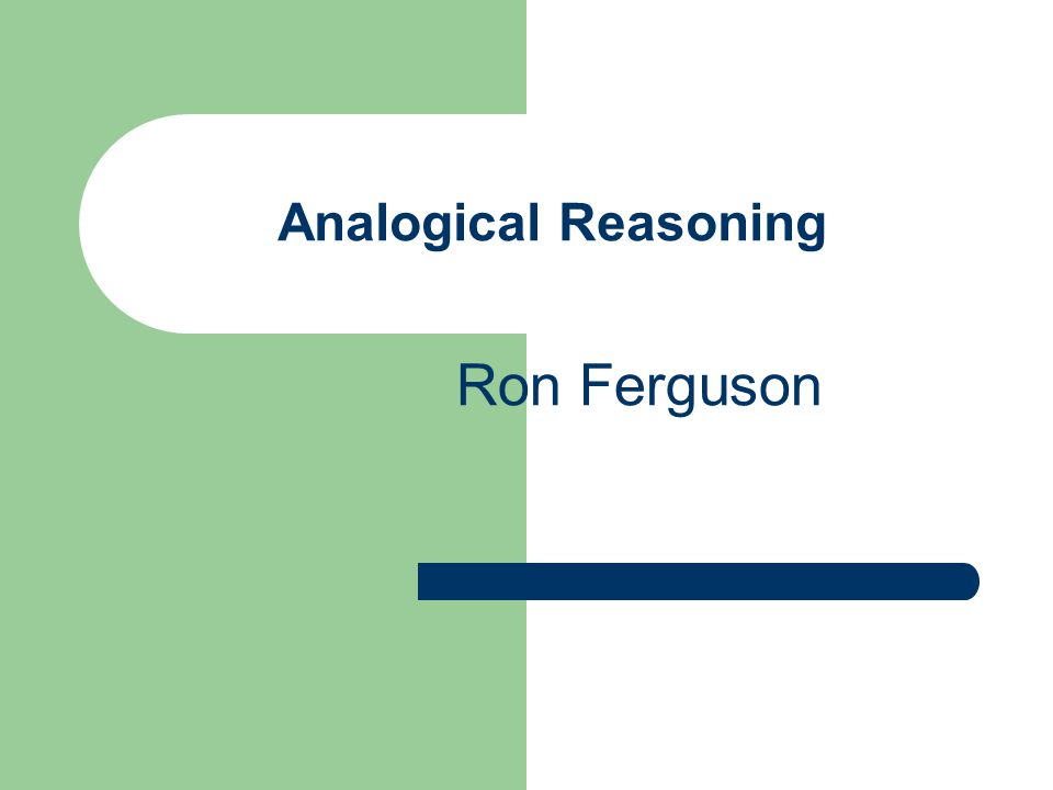 Analogical Reasoning Ron Ferguson