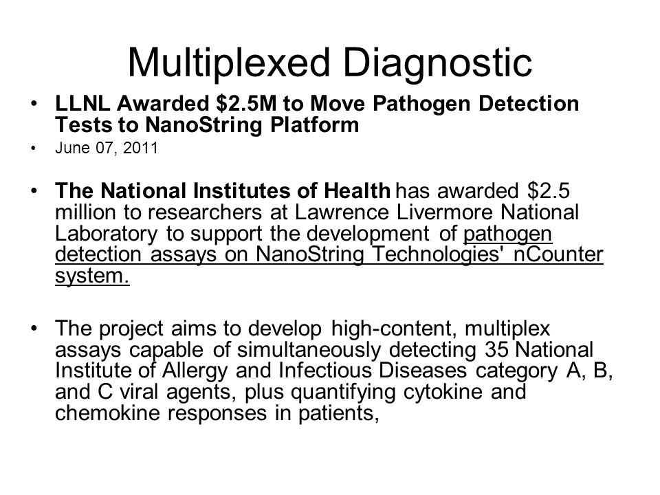 Multiplexed Diagnostic LLNL Awarded $2.5M to Move Pathogen Detection Tests to NanoString Platform June 07, 2011 The National Institutes of Health has