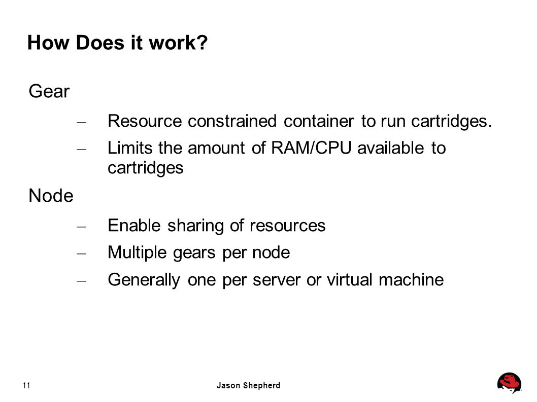 Jason Shepherd11 How Does it work. Gear – Resource constrained container to run cartridges.
