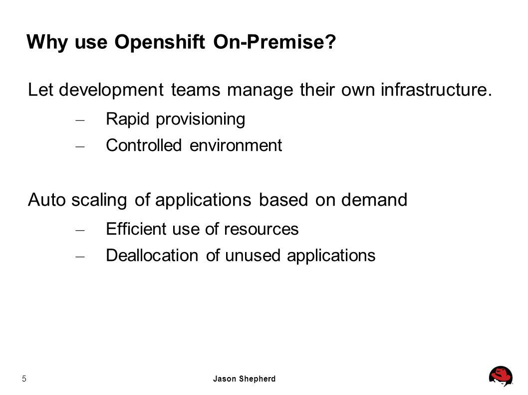 Jason Shepherd5 Why use Openshift On-Premise.