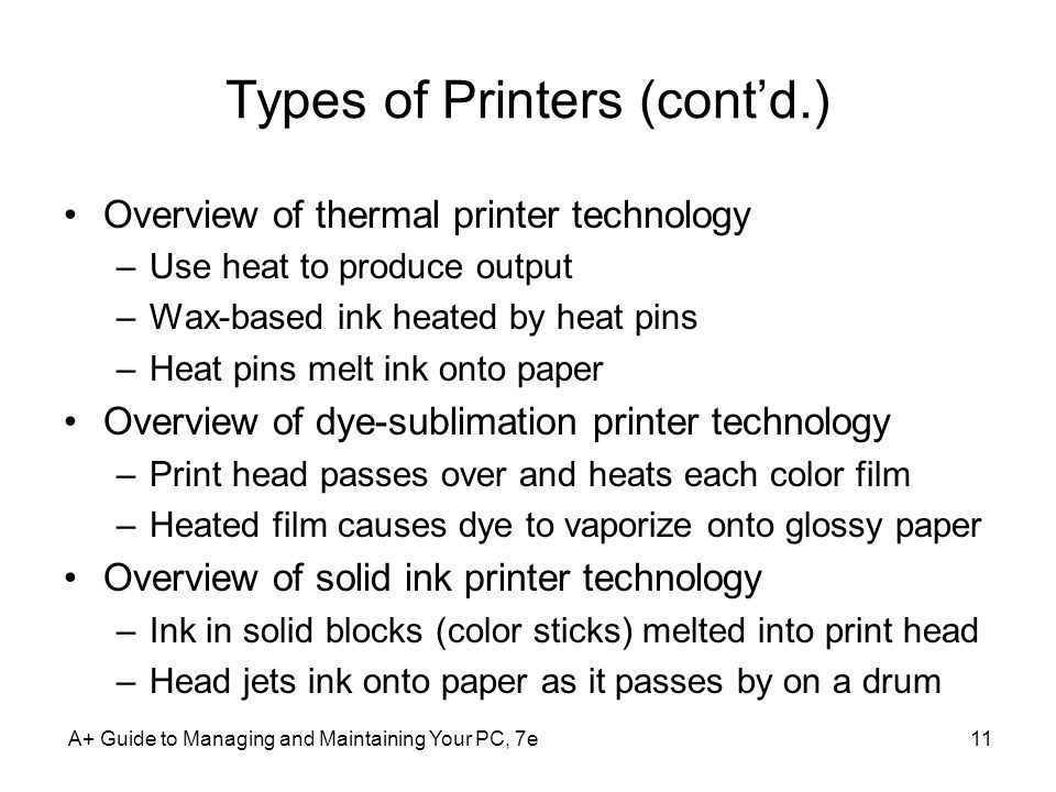 Types of Printers (contd.) Overview of thermal printer technology –Use heat to produce output –Wax-based ink heated by heat pins –Heat pins melt ink o