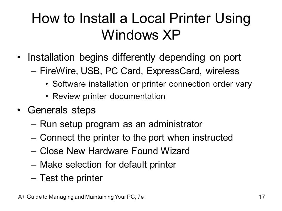 How to Install a Local Printer Using Windows XP Installation begins differently depending on port –FireWire, USB, PC Card, ExpressCard, wireless Softw