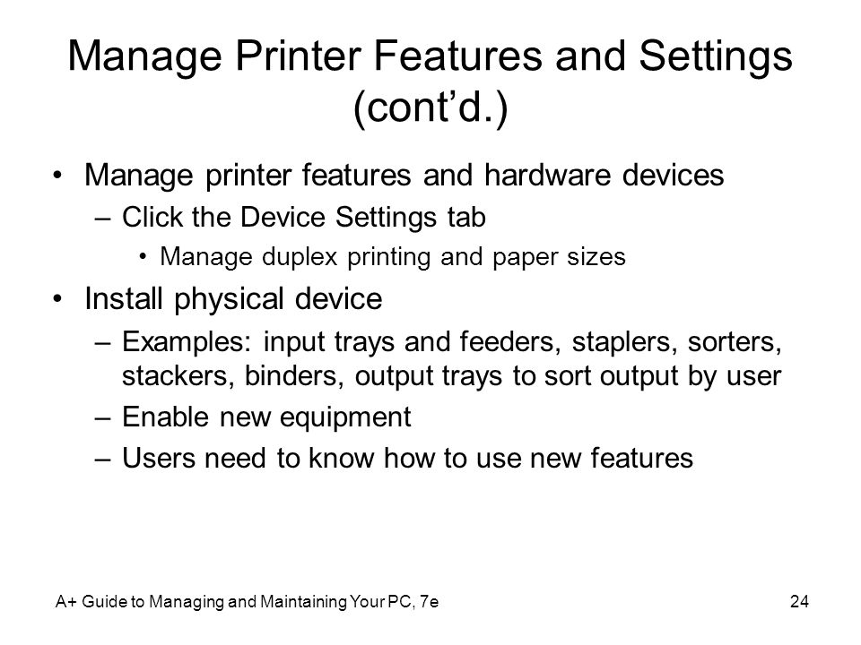 A+ Guide to Managing and Maintaining Your PC, 7e24 Manage Printer Features and Settings (contd.) Manage printer features and hardware devices –Click t