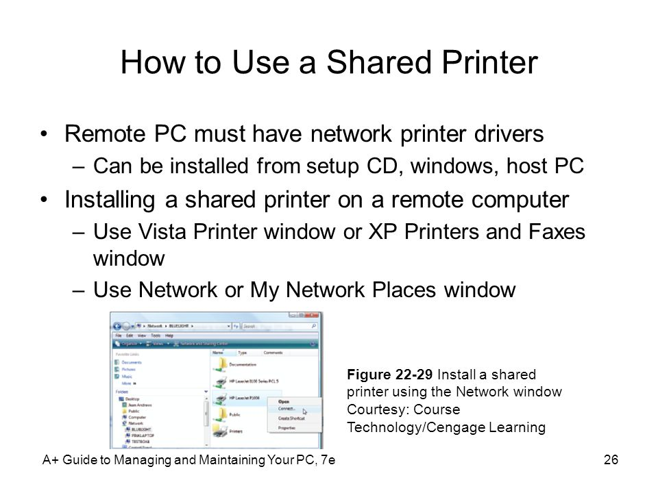 How to Use a Shared Printer Remote PC must have network printer drivers –Can be installed from setup CD, windows, host PC Installing a shared printer