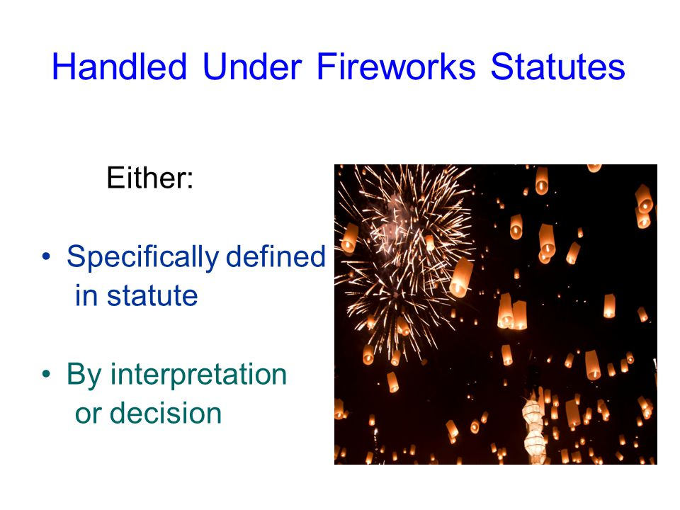 Handled Under Fireworks Statutes Either: Specifically defined in statute By interpretation or decision