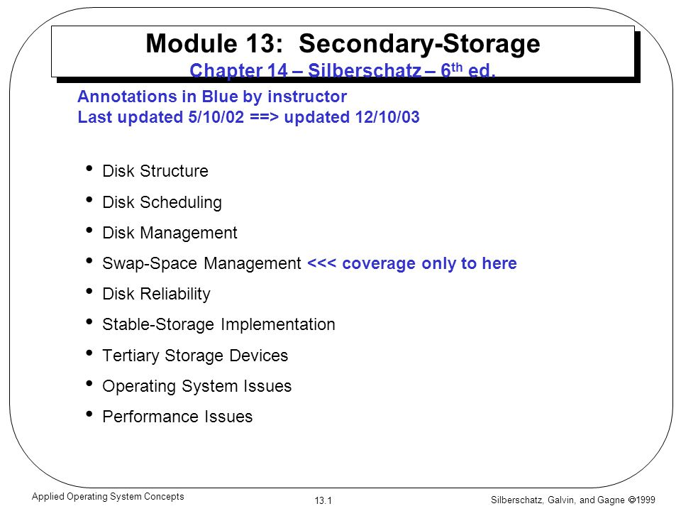 Silberschatz, Galvin, and Gagne 1999 13.1 Applied Operating System Concepts Module 13: Secondary-Storage Chapter 14 – Silberschatz – 6 th ed.