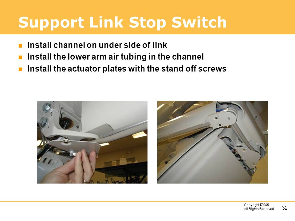 32 Copyright 2005 All Rights Reserved Support Link Stop Switch n Install channel on under side of link n Install the lower arm air tubing in the chann