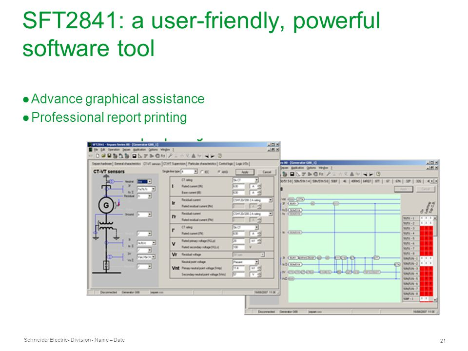 Schneider Electric 21 - Division - Name – Date SFT2841: a user-friendly, powerful software tool Advance graphical assistance Professional report printing