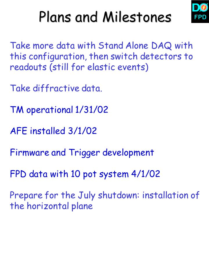 FPD Plans and Milestones Take more data with Stand Alone DAQ with this configuration, then switch detectors to readouts (still for elastic events) Tak