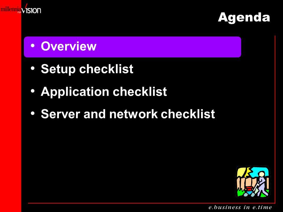 Agenda Overview Setup checklist Application checklist Server and network checklist