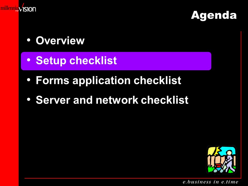 Agenda Overview Setup checklist Forms application checklist Server and network checklist