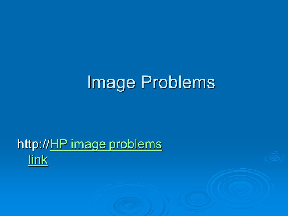 Image Problems   image problems link HP image problems linkHP image problems link