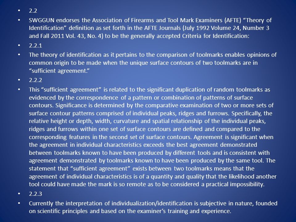 2.2 SWGGUN endorses the Association of Firearms and Tool Mark Examiners (AFTE) Theory of Identification definition as set forth in the AFTE Journals (July 1992 Volume 24, Number 3 and Fall 2011 Vol.