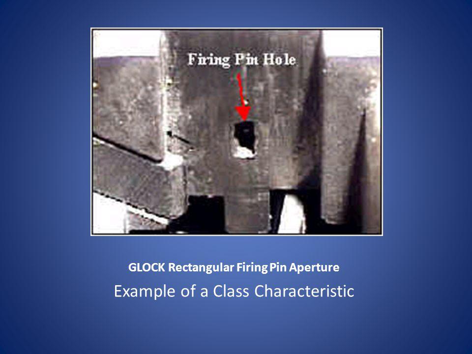 GLOCK Rectangular Firing Pin Aperture Example of a Class Characteristic