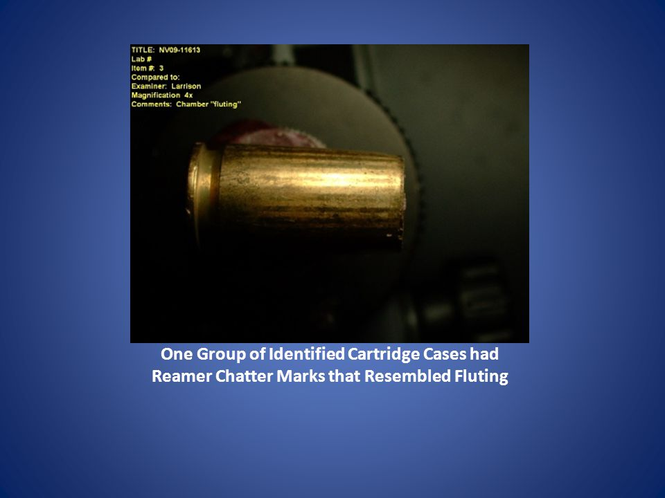 One Group of Identified Cartridge Cases had Reamer Chatter Marks that Resembled Fluting