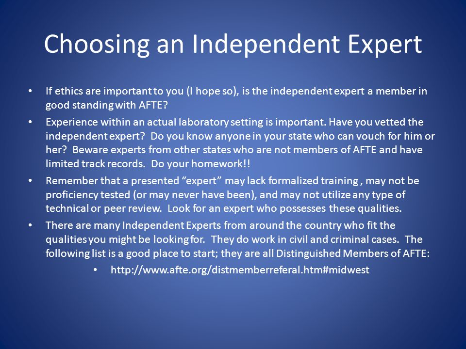 Choosing an Independent Expert If ethics are important to you (I hope so), is the independent expert a member in good standing with AFTE.