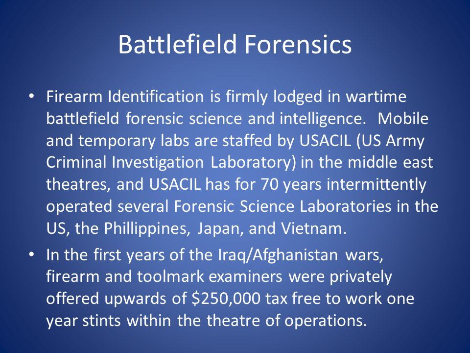 Battlefield Forensics Firearm Identification is firmly lodged in wartime battlefield forensic science and intelligence.
