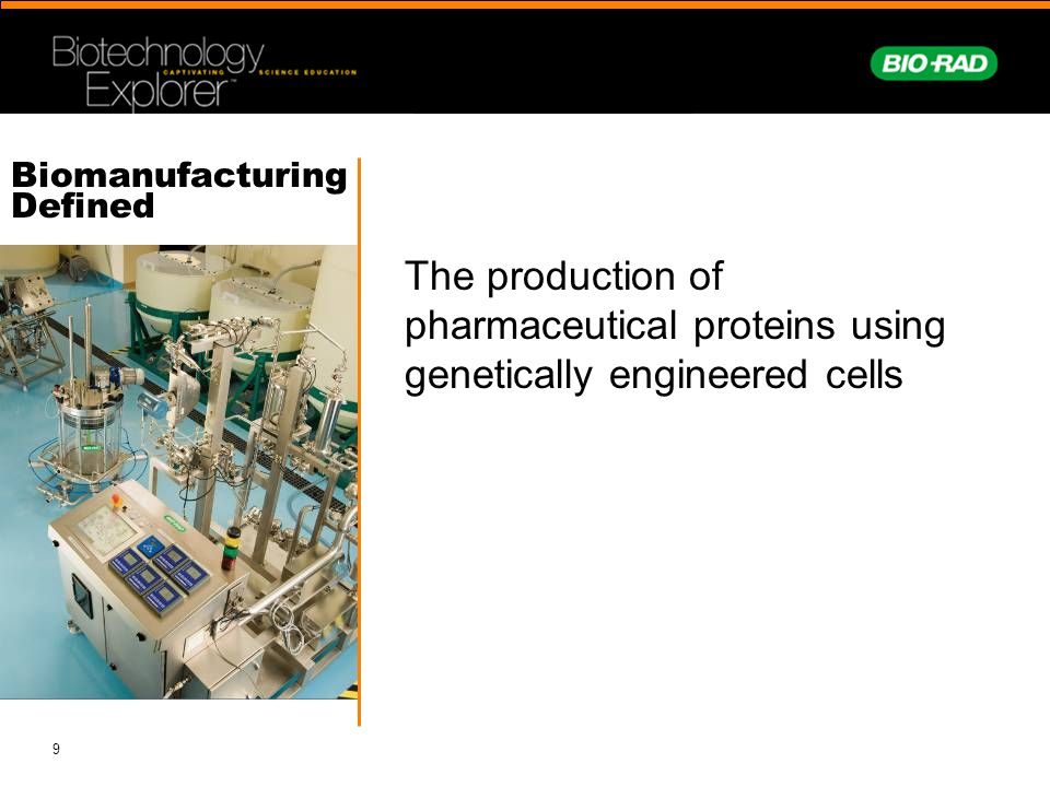 9 Biomanufacturing Defined The production of pharmaceutical proteins using genetically engineered cells