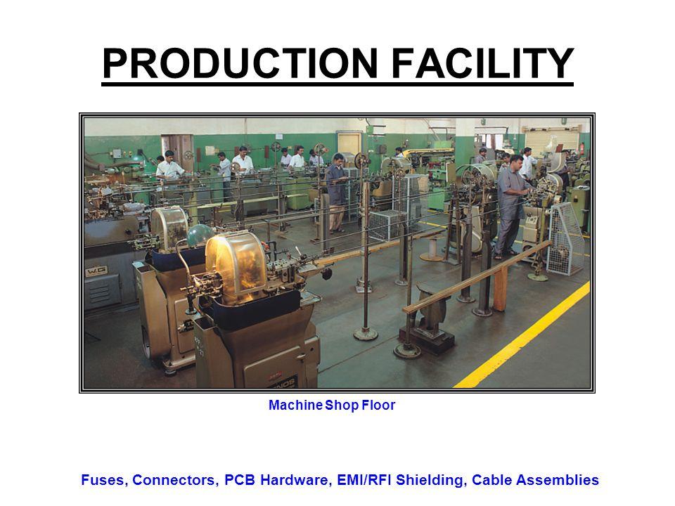 PRODUCTION FACILITY Machine Shop Floor Fuses, Connectors, PCB Hardware, EMI/RFI Shielding, Cable Assemblies