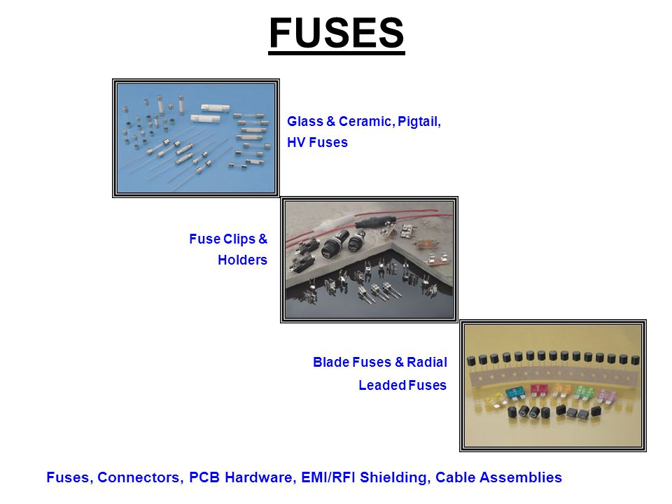 FUSES Glass & Ceramic, Pigtail, HV Fuses Fuse Clips & Holders Blade Fuses & Radial Leaded Fuses Fuses, Connectors, PCB Hardware, EMI/RFI Shielding, Ca