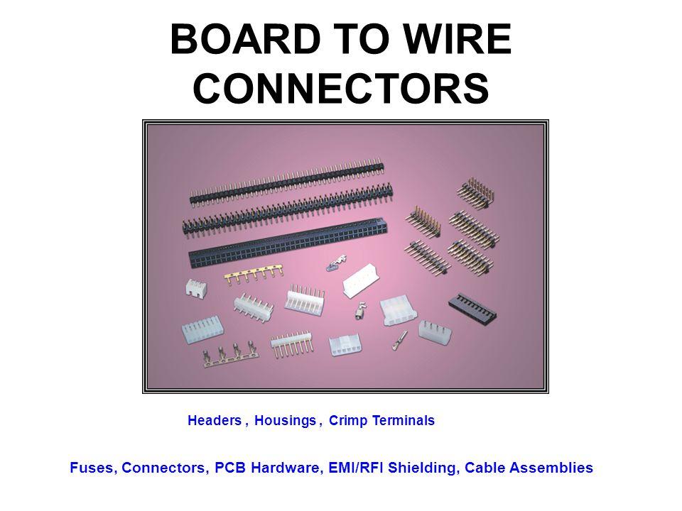 BOARD TO WIRE CONNECTORS Headers, Housings, Crimp Terminals Fuses, Connectors, PCB Hardware, EMI/RFI Shielding, Cable Assemblies