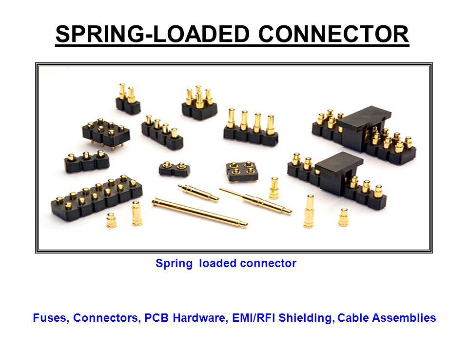 SPRING-LOADED CONNECTOR Spring loaded connector Fuses, Connectors, PCB Hardware, EMI/RFI Shielding, Cable Assemblies
