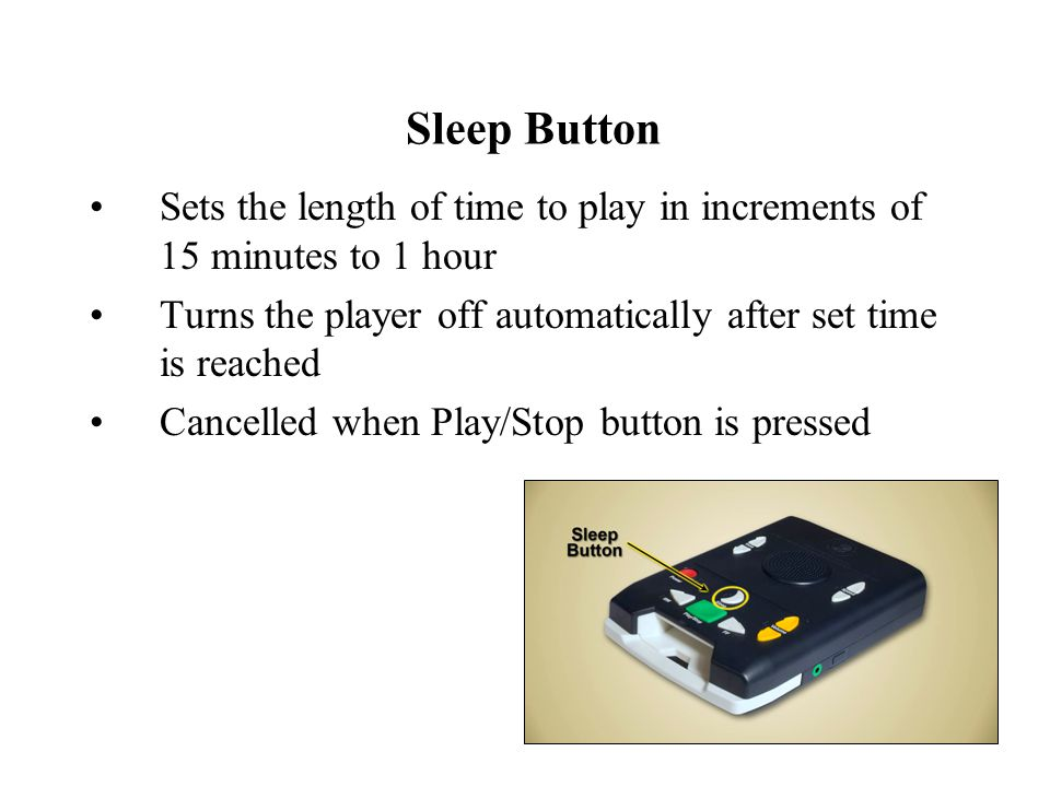 Sleep Button Sets the length of time to play in increments of 15 minutes to 1 hour Turns the player off automatically after set time is reached Cancelled when Play/Stop button is pressed