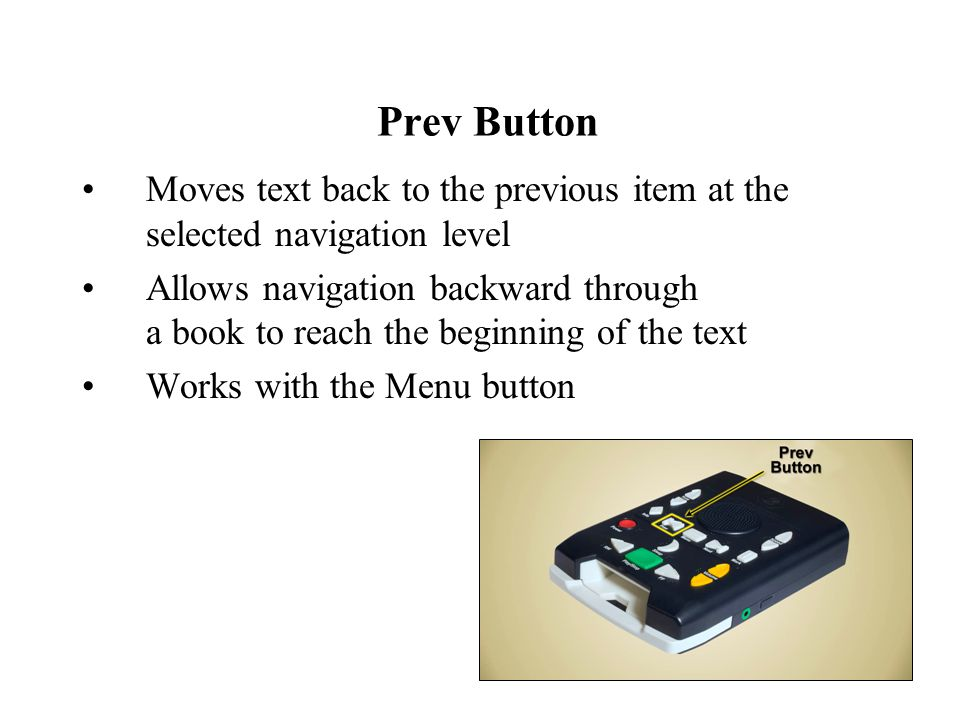 Prev Button Moves text back to the previous item at the selected navigation level Allows navigation backward through a book to reach the beginning of the text Works with the Menu button