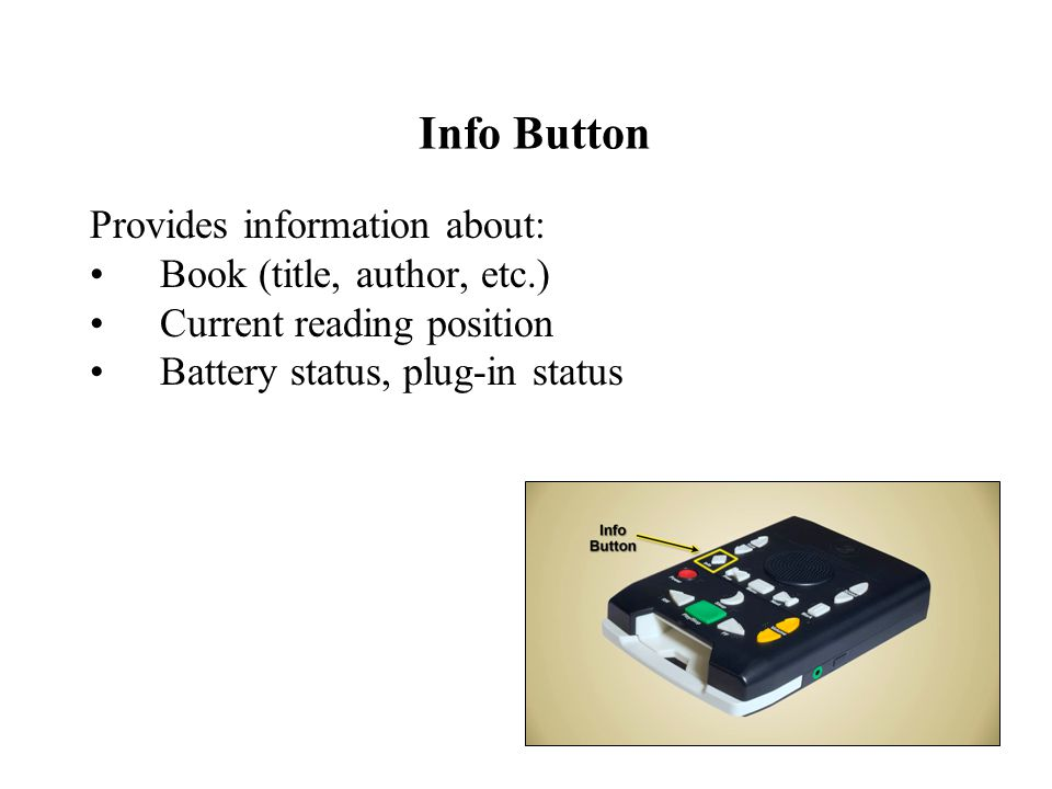 Info Button Provides information about: Book (title, author, etc.) Current reading position Battery status, plug-in status