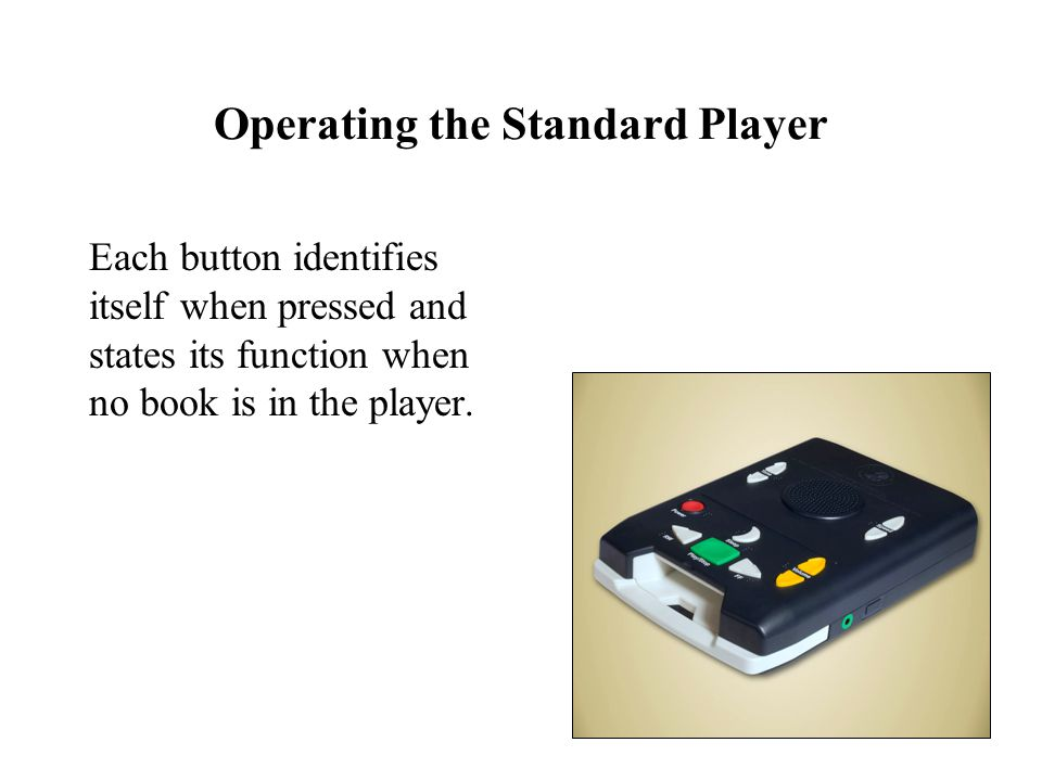 Operating the Standard Player Each button identifies itself when pressed and states its function when no book is in the player.