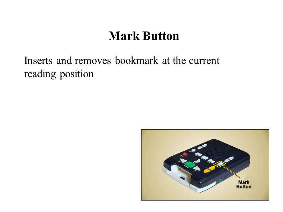 Mark Button Inserts and removes bookmark at the current reading position