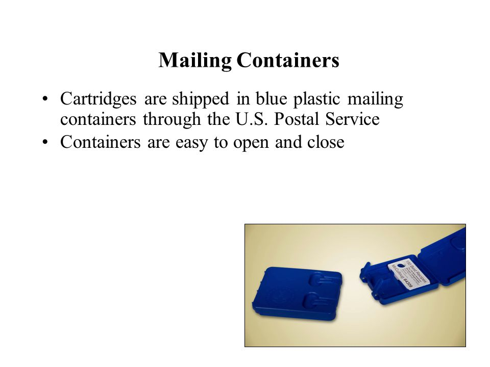 Mailing Containers Cartridges are shipped in blue plastic mailing containers through the U.S.