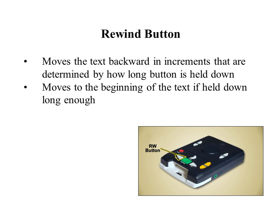 Volume Up/Volume Down Buttons Controls the volume Provides 15 volume levels up and down Indicates when minimum and maximum volumes have been reached