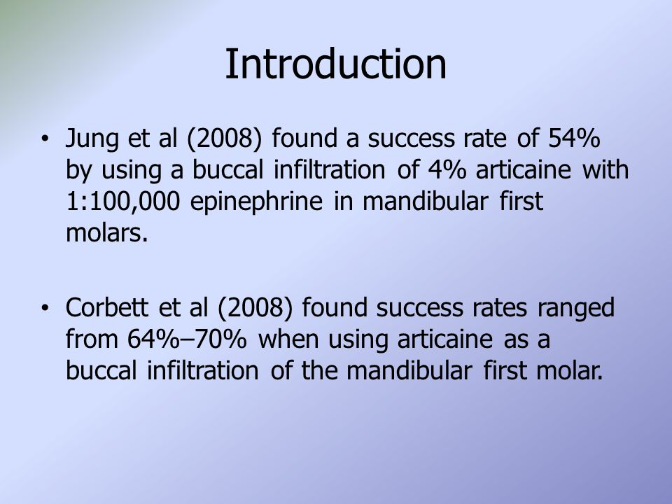 Jung et al (2008) found a success rate of 54% by using a buccal infiltration of 4% articaine with 1:100,000 epinephrine in mandibular first molars. Co