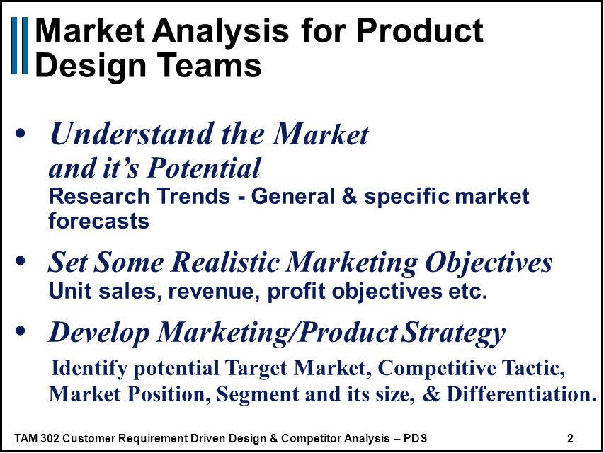 TAM 302 Customer Requirement Driven Design & Competitor Analysis – PDS 13 Key Areas for Marketing Objectives 2.