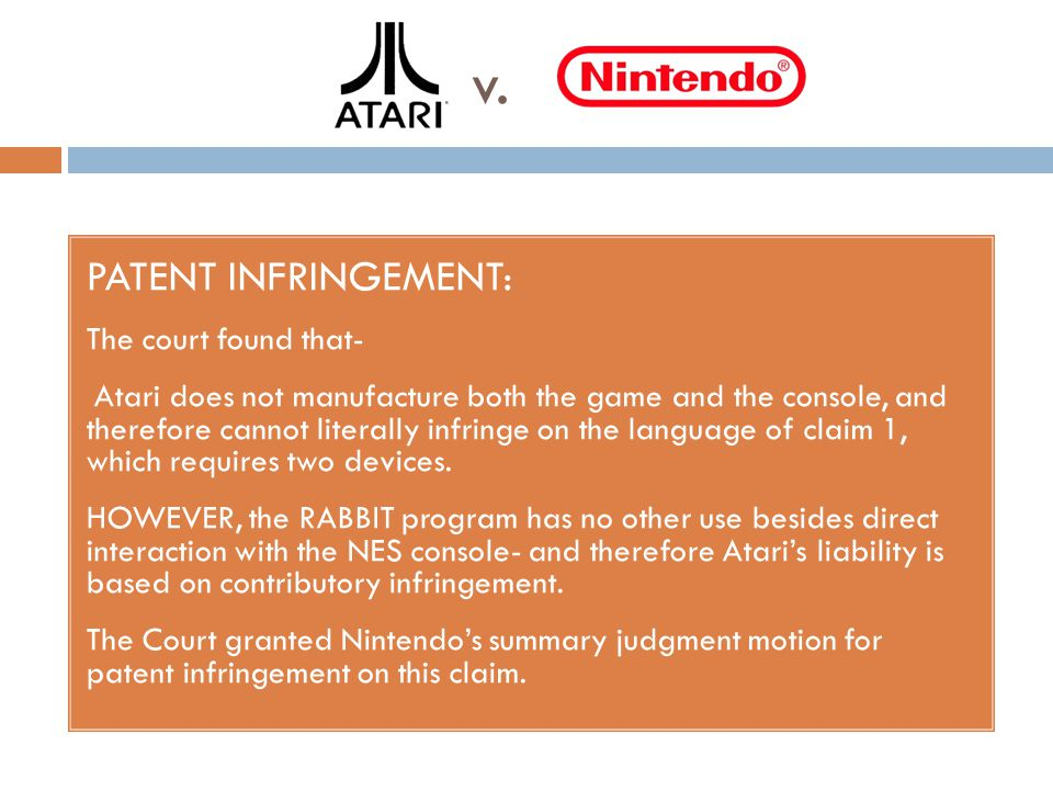 v. PATENT INFRINGEMENT: The court found that- Atari does not manufacture both the game and the console, and therefore cannot literally infringe on the