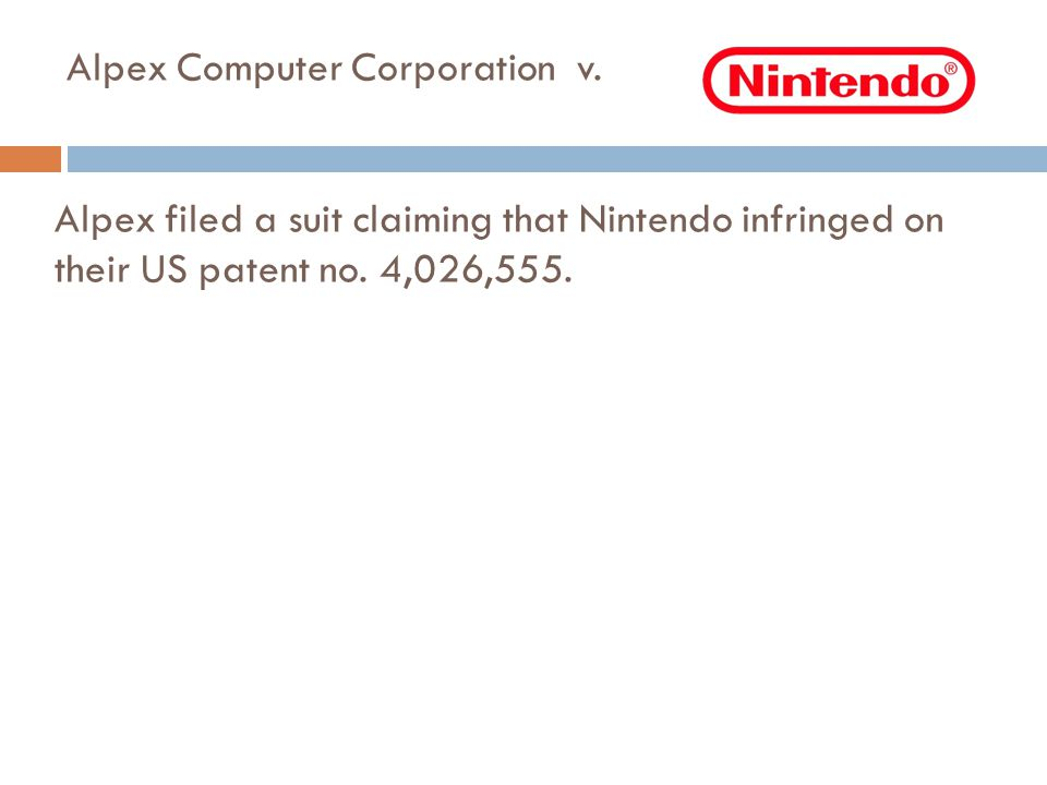 Alpex Computer Corporation v. Alpex filed a suit claiming that Nintendo infringed on their US patent no. 4,026,555.