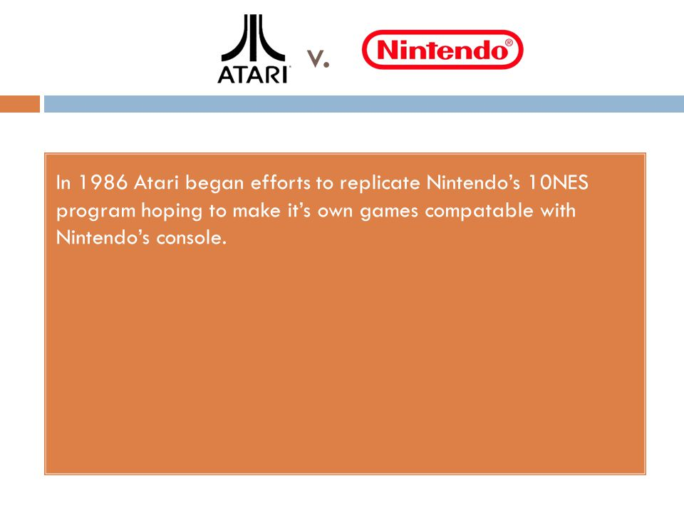 v. In 1986 Atari began efforts to replicate Nintendos 10NES program hoping to make its own games compatable with Nintendos console.