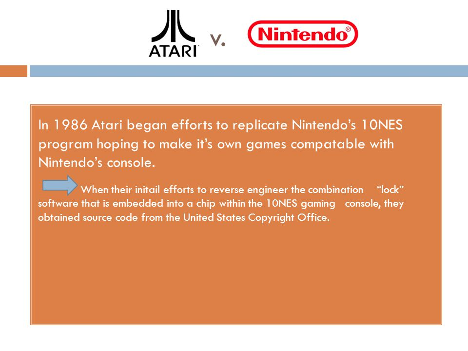v. In 1986 Atari began efforts to replicate Nintendos 10NES program hoping to make its own games compatable with Nintendos console. When their initail