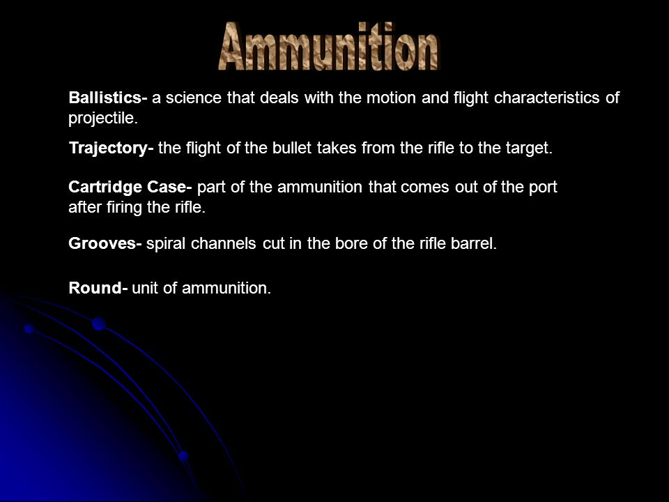 Ballistics- a science that deals with the motion and flight characteristics of projectile. Trajectory- the flight of the bullet takes from the rifle t